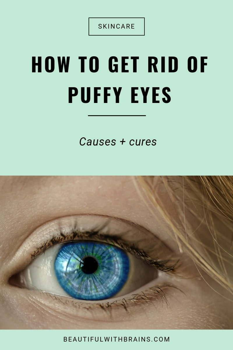 How to Get Rid of Puffy Eyes – Beautiful With Brains