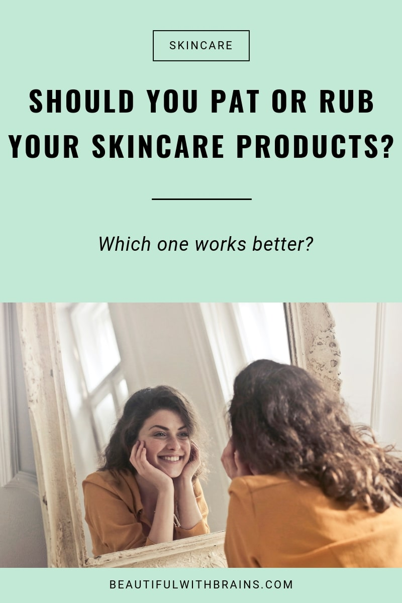 is it better to pat or rub your skincare products