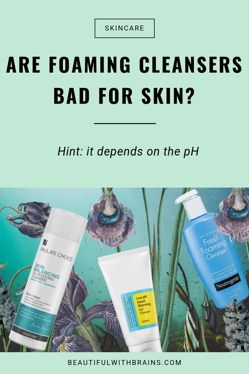 are foaming cleansers really bad for skin