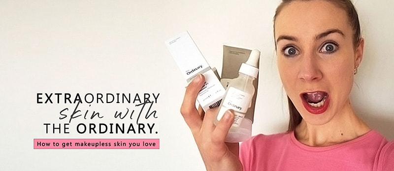 Extraordinary Skin With The Ordinary---How to Get Makeupless Skin You Love