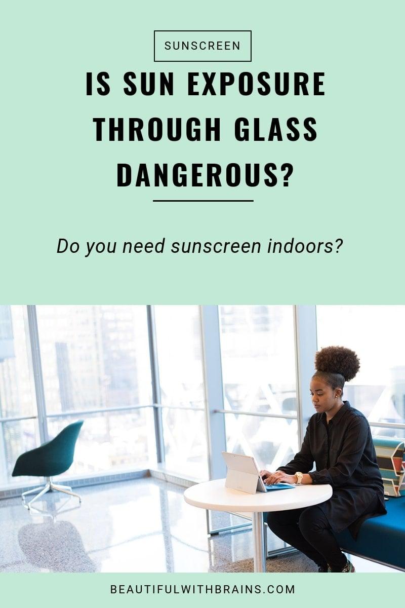 Sun exposure through glass is dangerous