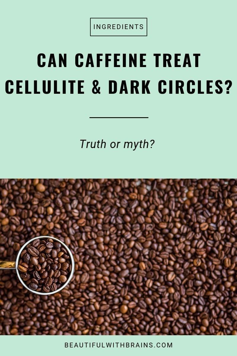 can caffeine treat cellulite and dark circles