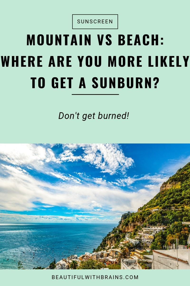 more likely to get a sunburn at the beach or mountains